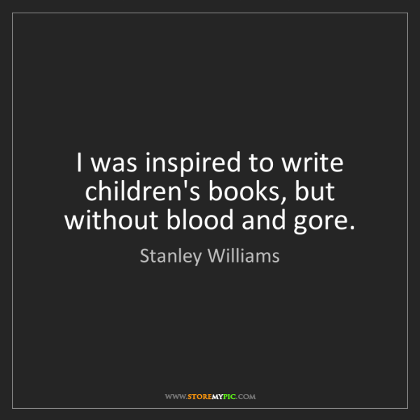 Stanley Williams: I was inspired to write children's books, but without...