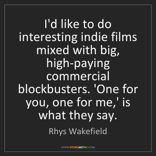 Rhys Wakefield: I'd like to do interesting indie films mixed with big,...