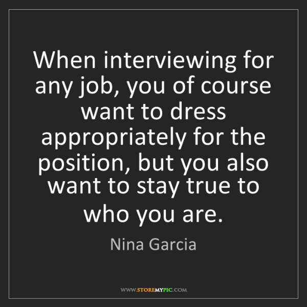 Nina Garcia: When interviewing for any job, you of course want to...