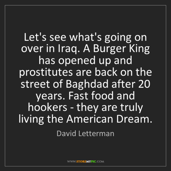 David Letterman: Let's see what's going on over in Iraq. A Burger King...