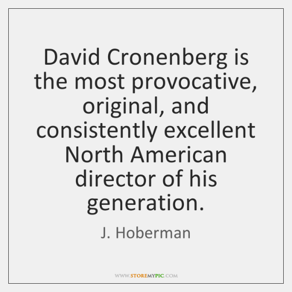 David Cronenberg is the most provocative, original, and consistently excellent North American ...