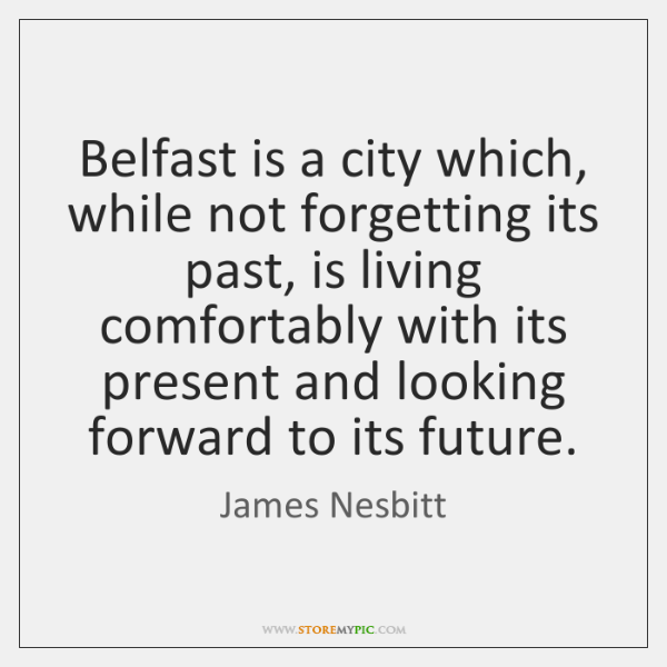 Belfast is a city which, while not forgetting its past, is living ...