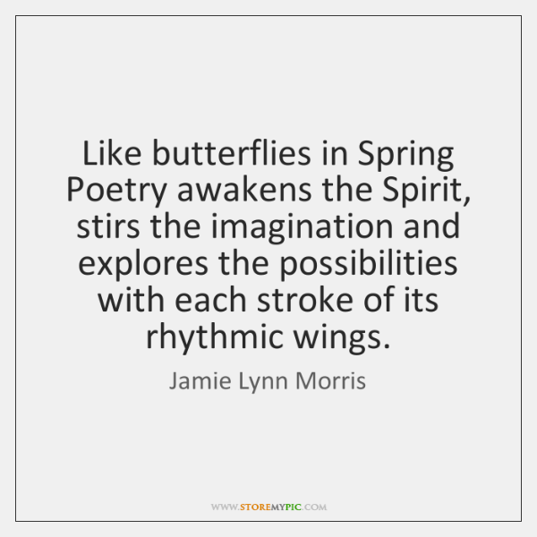 Like butterflies in Spring Poetry awakens the Spirit, stirs the imagination and ...