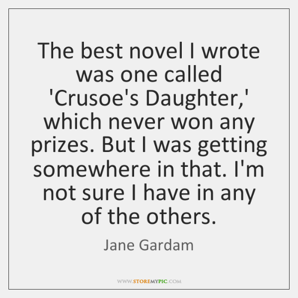 The best novel I wrote was one called 'Crusoe's Daughter,' which ...
