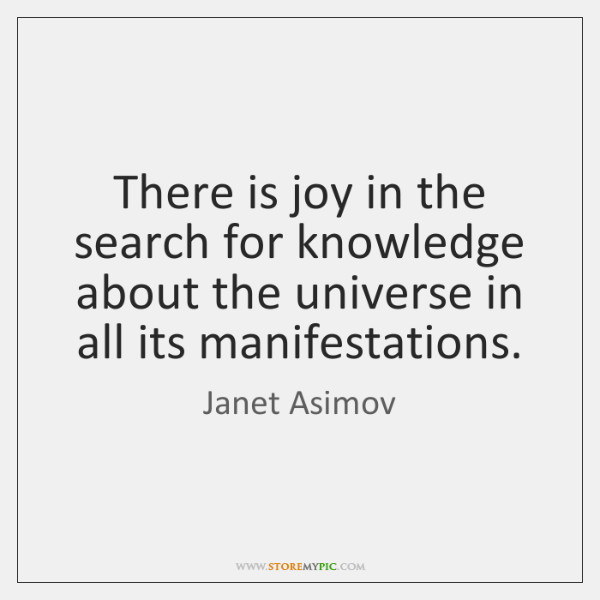 There is joy in the search for knowledge about the universe in ...