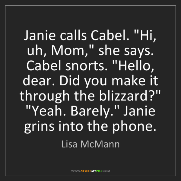 "Lisa McMann: Janie calls Cabel. ""Hi, uh, Mom,"" she says. Cabel snorts...."