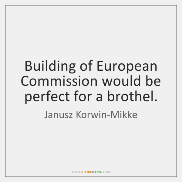 Building of European Commission would be perfect for a brothel.