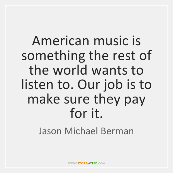 American music is something the rest of the world wants to listen ...
