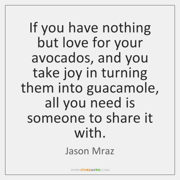 If you have nothing but love for your avocados, and you take ...