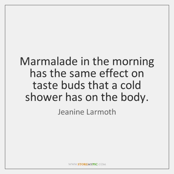 Marmalade in the morning has the same effect on taste buds that ...