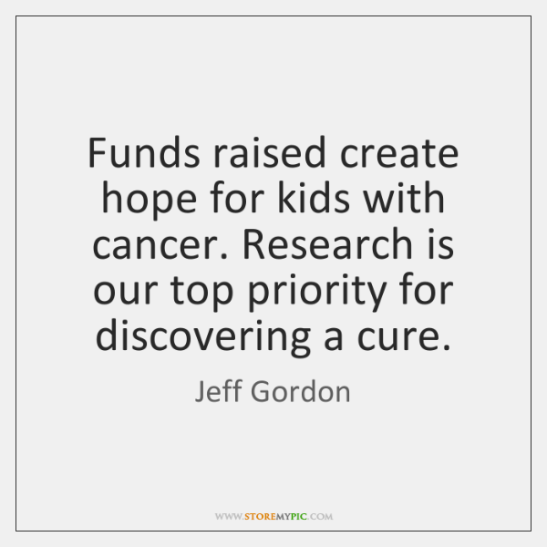 Funds raised create hope for kids with cancer. Research is our top ...