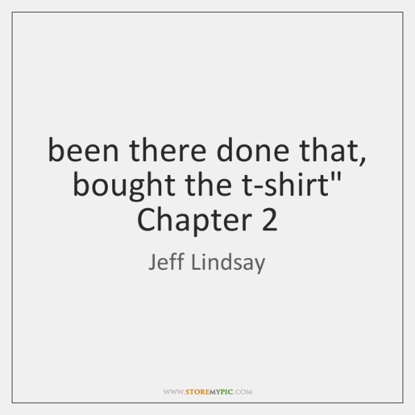 """been there done that, bought the t-shirt"""" Chapter 2"""