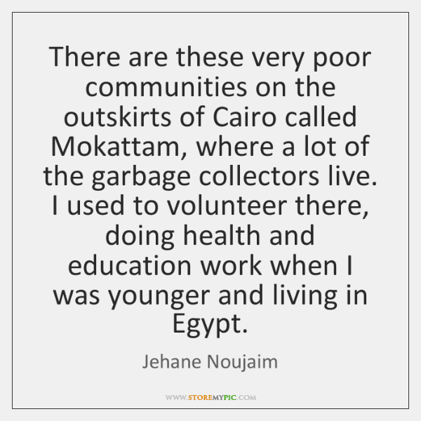 There are these very poor communities on the outskirts of Cairo called ...