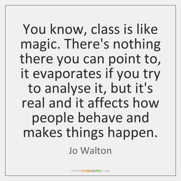 You know, class is like magic. There's nothing there you can point ...
