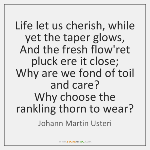 Life let us cherish, while yet the taper glows,  And the fresh ...