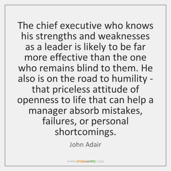 The chief executive who knows his strengths and weaknesses as a leader ...