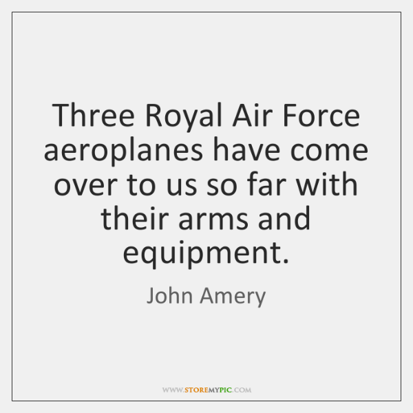 Three Royal Air Force aeroplanes have come over to us so far ...