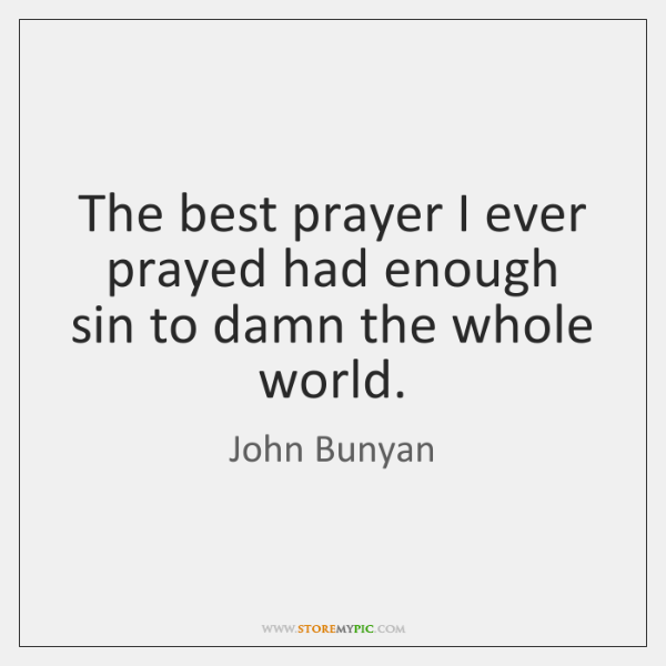 The best prayer I ever prayed had enough sin to damn the ...