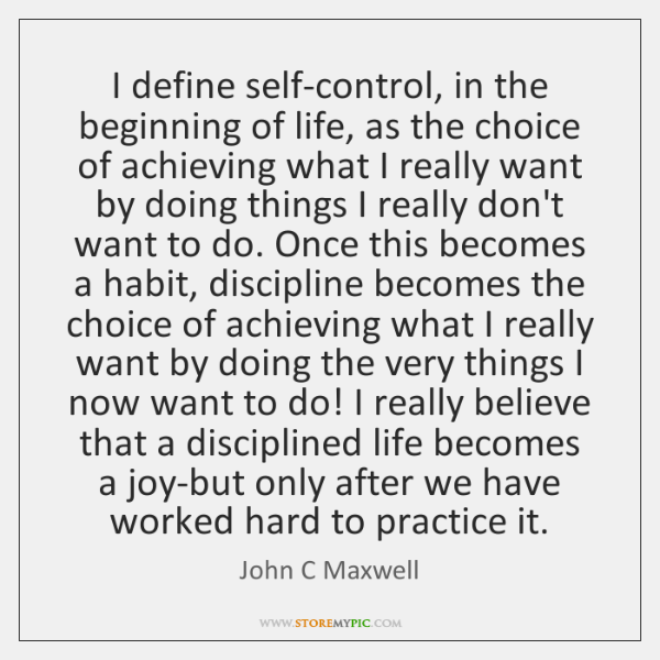 I define self-control, in the beginning of life, as the choice of ...