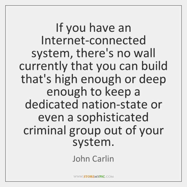 If you have an Internet-connected system, there's no wall currently that you ...