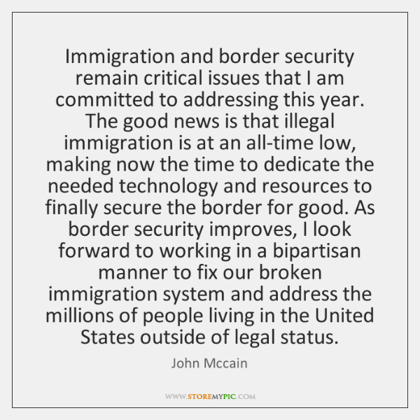 Immigration and border security remain critical issues that I am committed to ...
