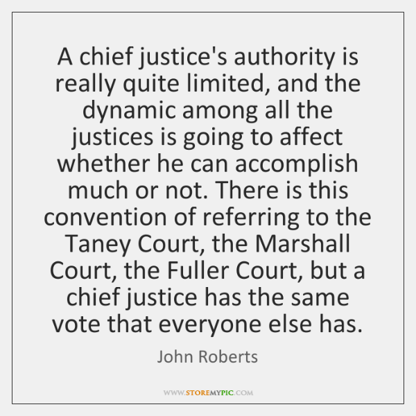 A chief justice's authority is really quite limited, and the dynamic among ...