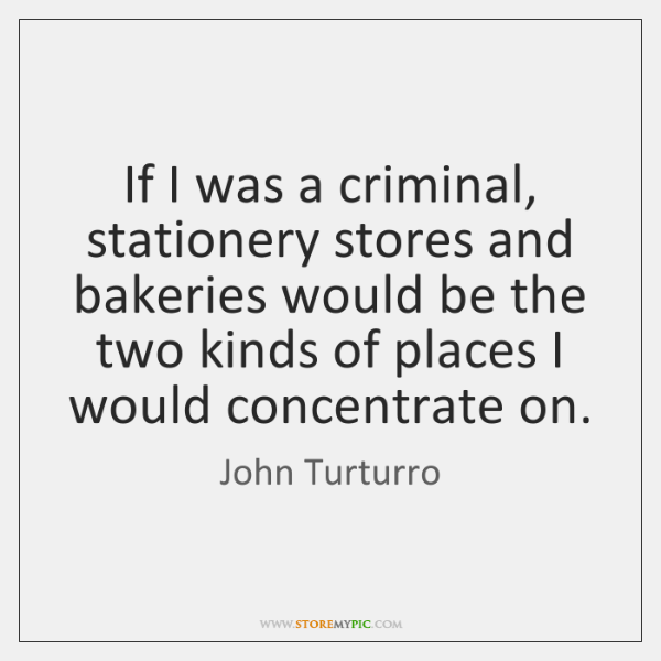 If I was a criminal, stationery stores and bakeries would be the ...
