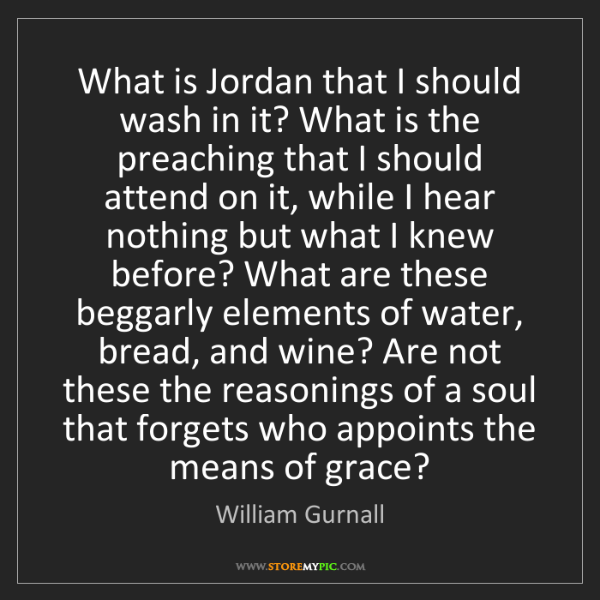 William Gurnall: What is Jordan that I should wash in it? What is the...