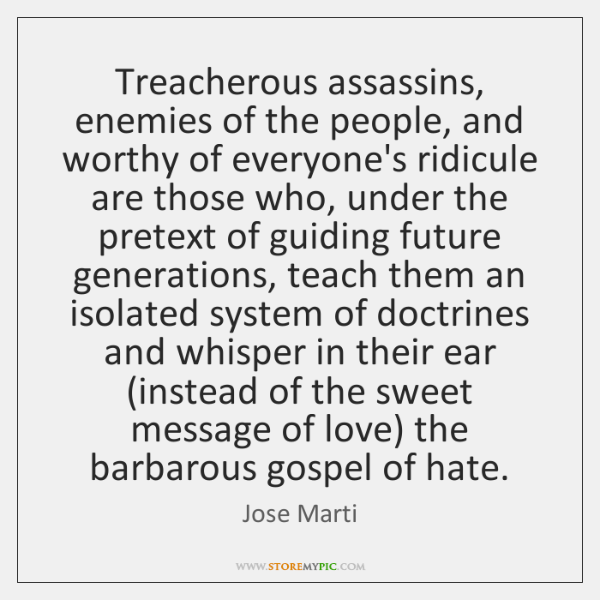 Treacherous assassins, enemies of the people, and worthy of everyone's ridicule are ...