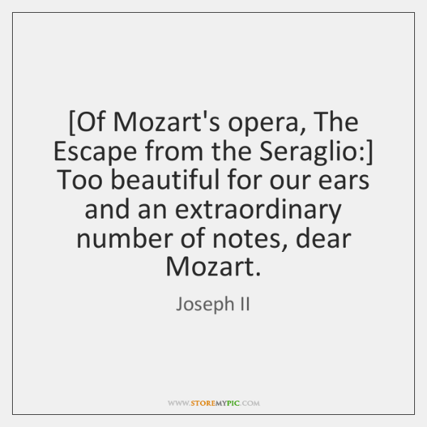[Of Mozart's opera, The Escape from the Seraglio:] Too beautiful for our ...