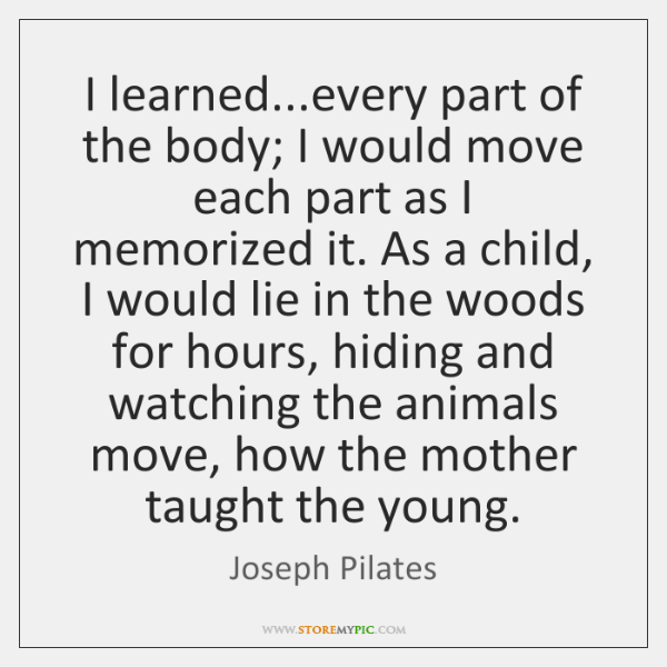 I learned...every part of the body; I would move each part ...
