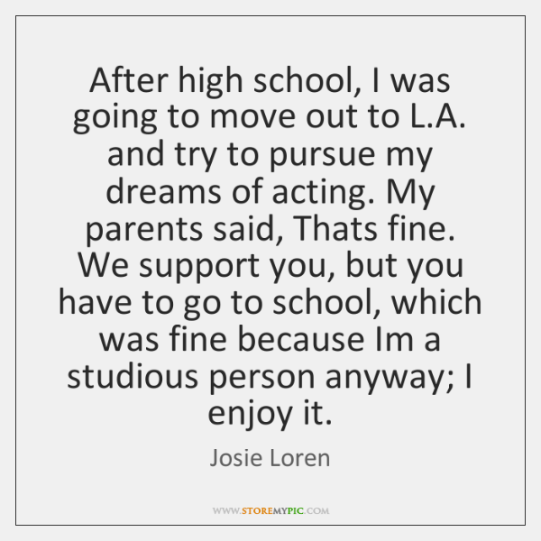 After high school, I was going to move out to L.A. ...