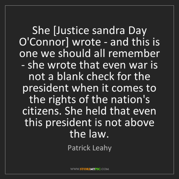 Patrick Leahy: She [Justice sandra Day O'Connor] wrote - and this is...