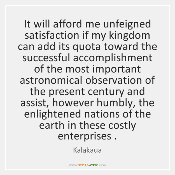 It will afford me unfeigned satisfaction if my kingdom can add its ...