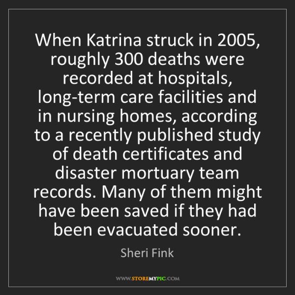 Sheri Fink: When Katrina struck in 2005, roughly 300 deaths were...