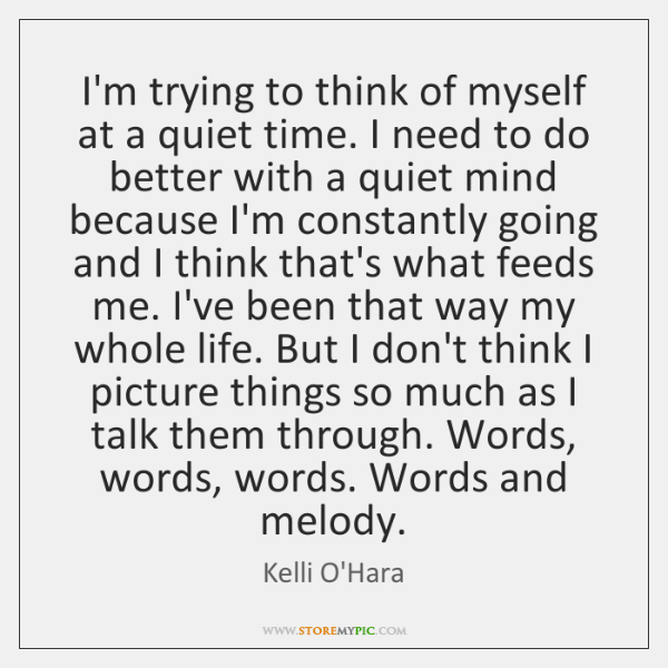 I'm trying to think of myself at a quiet time. I need ...