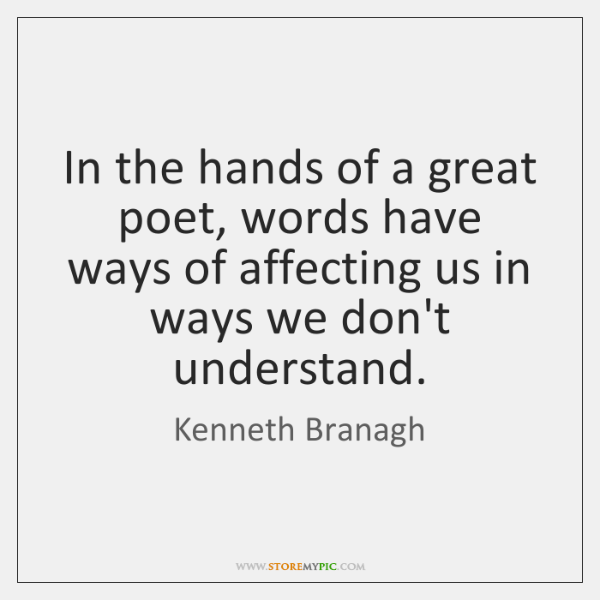 In the hands of a great poet, words have ways of affecting ...