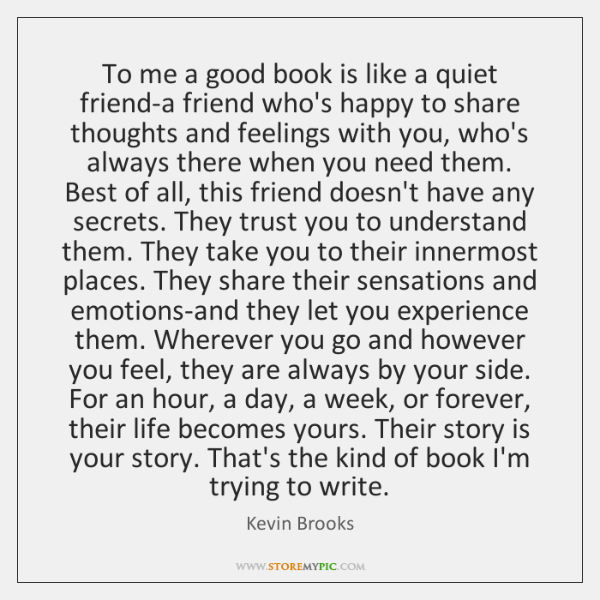 To me a good book is like a quiet friend-a friend who's ...