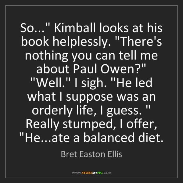 "Bret Easton Ellis: So..."" Kimball looks at his book helplessly. ""There's..."