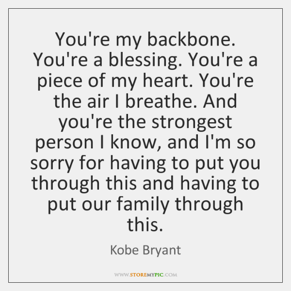 You're my backbone. You're a blessing. You're a piece of my heart. ...