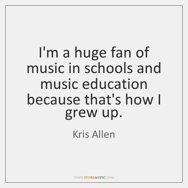 I'm a huge fan of music in schools and music education because ...