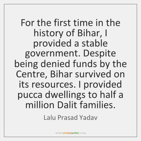 For the first time in the history of Bihar, I provided a ...
