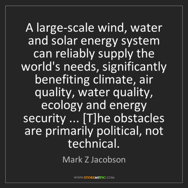 Mark Z Jacobson: A large-scale wind, water and solar energy system can...