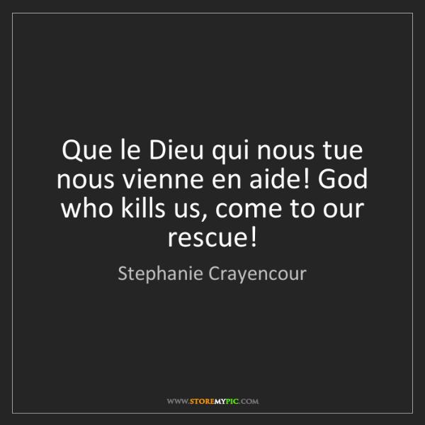 Stephanie Crayencour: Que le Dieu qui nous tue nous vienne en aide! God who...