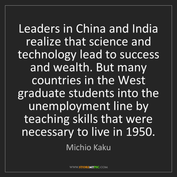 Michio Kaku: Leaders in China and India realize that science and technology...