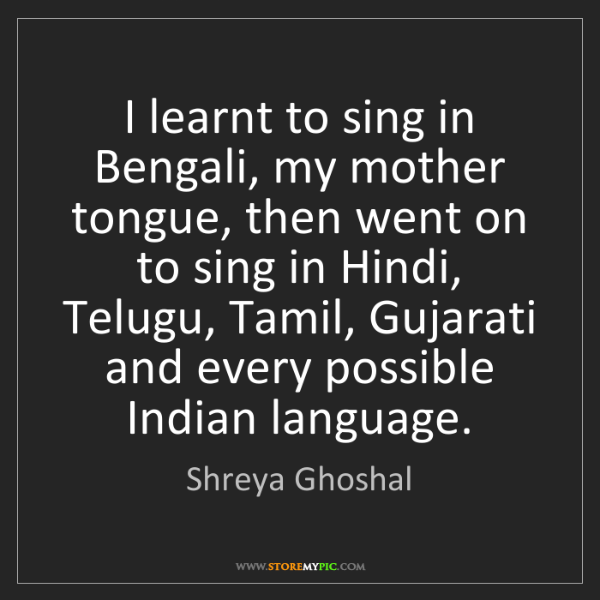 Shreya Ghoshal: I learnt to sing in Bengali, my mother tongue, then went...