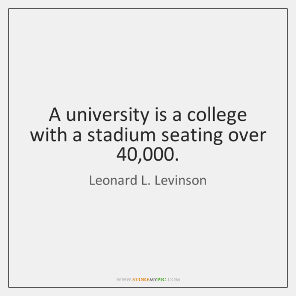 A university is a college with a stadium seating over 40,000.