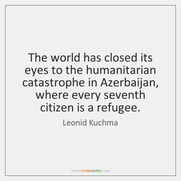 The world has closed its eyes to the humanitarian catastrophe in Azerbaijan, ...