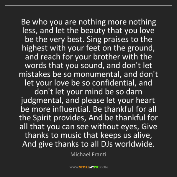 Michael Franti: Be who you are nothing more nothing less, and let the...