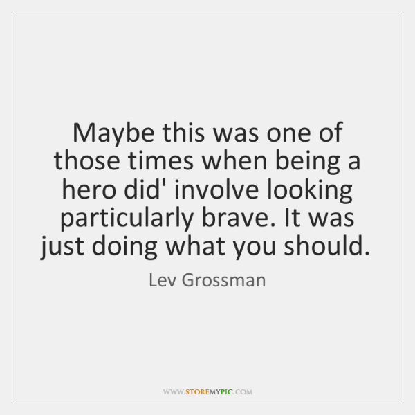 Maybe this was one of those times when being a hero did' ...
